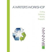 A Writer's Workshop: Crafting Sentences, Building Paragraphs by Bob Brannan