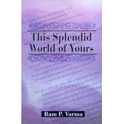 This Splendid World of Yours by Ram P Varma