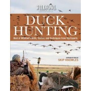 Wildfowl Magazine's Guide to Duck Hunting: A Comprehensive Guide to Skills, Tactics, and Techniques