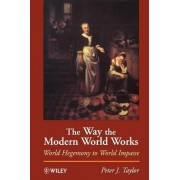 The Way the Modern World Works by Peter J. Taylor