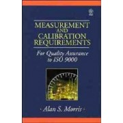 Measurement and Calibration Requirements for Quality Assurance to ISO 9000 by Alan S. Morris