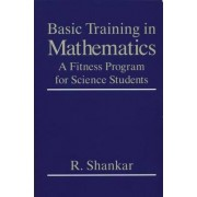 Basic Training in Mathematics by Ramamurti Shankar