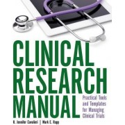Clinical Research Manual: Practical Tools and Templates for Managing Clinical Research by R Jennifer Cavalieri