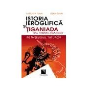 Istoria ieroglifica si Tiganiada sau Tabara-Tiganilor pe intelesul tuturor.