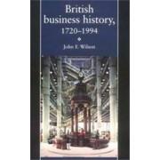 British Business History, 1720-1994 by J. F. Wilson