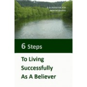 Six Steps to Living Successfully as a Believer: A Guidebook for New Believers