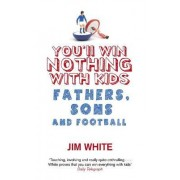 You'll Win Nothing with Kids by Jim White