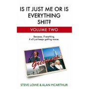 Is It Just Me Or Is Everything Shit?: Volume Two: Vol. 2