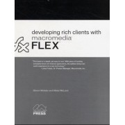 Developing Rich Clients with Macromedia Flex by Steven Webster