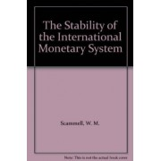 The Stability of the International Monetary System by W.M. Scammell