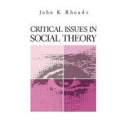 Critical Issues in Social Theory by John K. Rhoads