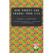 How Proust Can Change Your Life by De Botton Alain