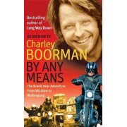 By Any Means by Charley Boorman