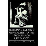 Rational-Emotive Approaches to the Problems of Childhood by Michael E. Bernard