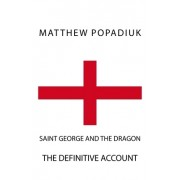 Saint George and the Dragon: The Definitive Account