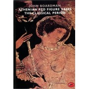 Athenian Red Figure Vases: The Classical Period by John Boardman