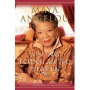 A Song Flung Up to Heaven by Maya Angelou Dr.