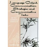 Language Output, Communication Strategies, and Communicative Tasks by Cynthia Chin-Lee