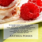 50 More Ways to Use Quark Low-Fat Soft Cheese by Anthea Peries