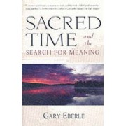 Sacred Time and the Search for Meaning by Gary Eberle