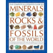 The Complete Illustrated Guide to Minerals, Rocks & Fossils of the World by John Farndon