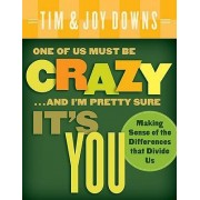 One of Us Must Be Crazy ...and I'm Pretty Sure It's You by Tim Downs