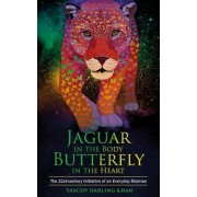 Jaguar in the Body, Butterfly in the Heart: The 21st-Century Initiation of an Everyday Shaman