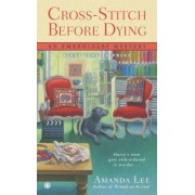 Cross-Stitch Before Dying by Amanda Lee