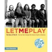 Let Me Play: The Story of Title IX: The Law that changed the future of Girls in USA by Karen Blumenthal
