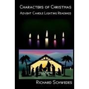 Characters of Christmas - Advent Candle Lighting Readings by Richard Schwedes