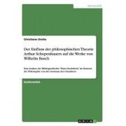 Der Einfluss Der Philosophischen Theorie Arthur Schopenhauers Auf Die Werke Von Wilhelm Busch