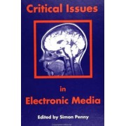 Critical Issues in Electronic Media by Simon Penny