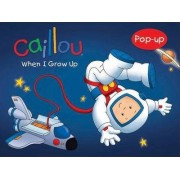 Caillou: When I Grow Up by Pascale Morin
