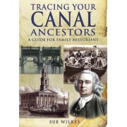 Tracing Your Canal Ancestors by Sue Wilkes