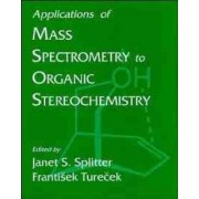 Applications of Mass Spectrometry to Organic Stereo Chemistry by J. S. Splitter