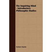The Inquiring Mind - Introductory Philosophic Studies by Herbert Martin