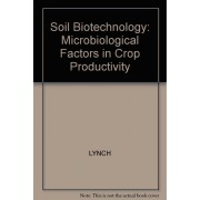 Soil Biotechnology: Microbiological Factors In Crop Productivity