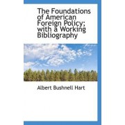 The Foundations of American Foreign Policy; With a Working Bibliography by Albert Bushnell Hart