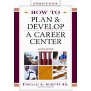 How to Plan and Develop a Career Center by Donald A. Schutt