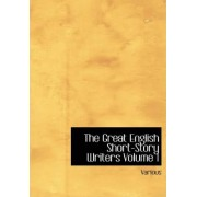 The Great English Short-Story Writers Volume 1 by Various