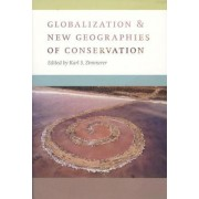 Globalization and New Geographies of Conservation by Karl S. Zimmerer