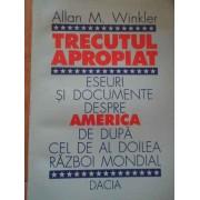Trecutul Apropiat Eseuri Si Documente Despre America De Dupa Cel De-al Doilea Razboi Mondial - Allan M.winkler