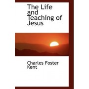 The Life and Teaching of Jesus by Charles Foster Kent