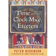 Time and the Clock Mice, Etcetera by Peter Dickinson