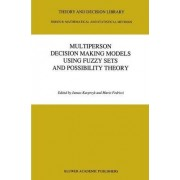 Multiperson Decision Making Models Using Fuzzy Sets and Possibility Theory by Janusz Kacprzyk