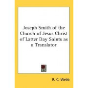 Joseph Smith of the Church of Jesus Christ of Latter Day Saints as a Translator by R C Webb