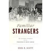 Familiar Strangers: The Georgian Diaspora and the Evolution of Soviet Empire