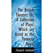 The British Theatre; Or, a Collection of Plays by Elizabeth Inchbald