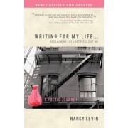 Writing for My Life... Reclaiming the Lost Pieces of Me by Nancy Levin