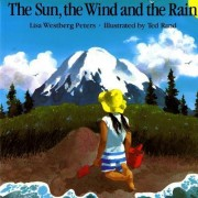 The Sun, the Wind and the Rain by Lisa Westberg Peters
